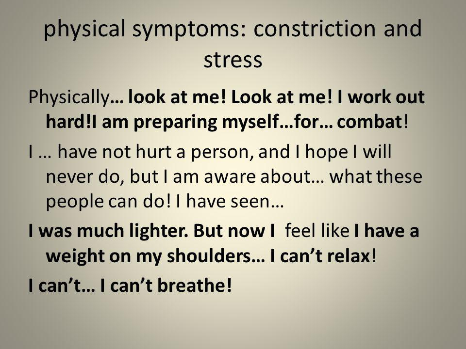 physical symptoms: constriction and stress