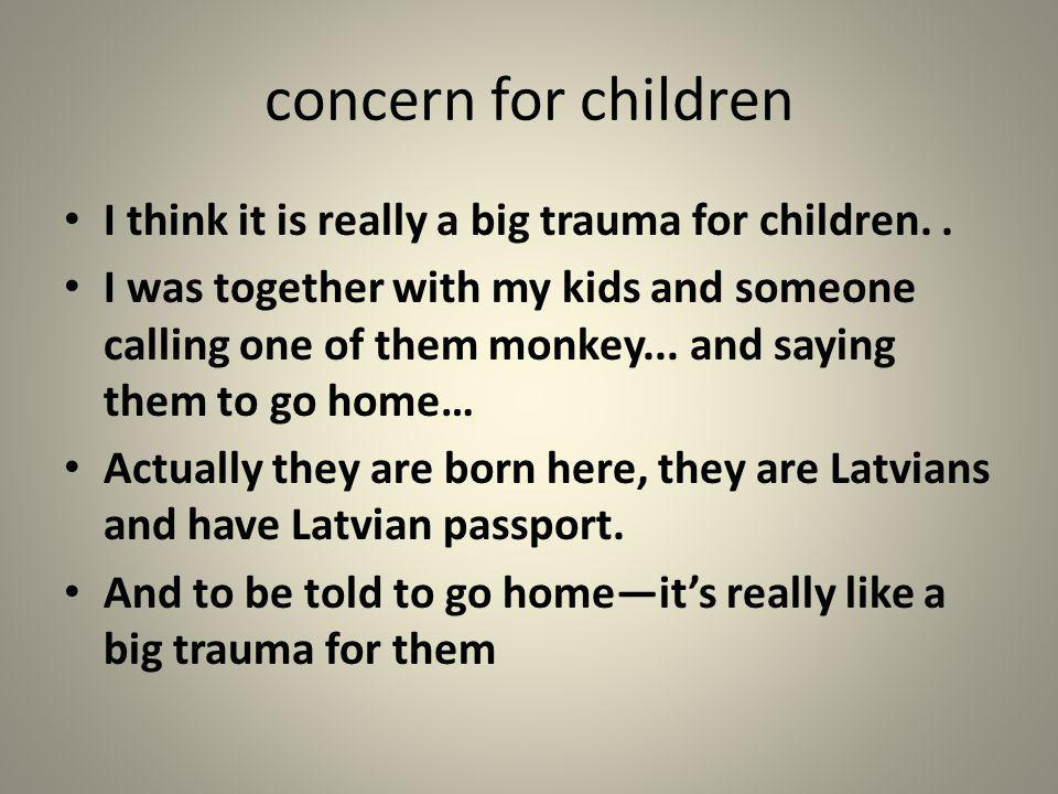 concern for children I think it is really a big trauma for children. .