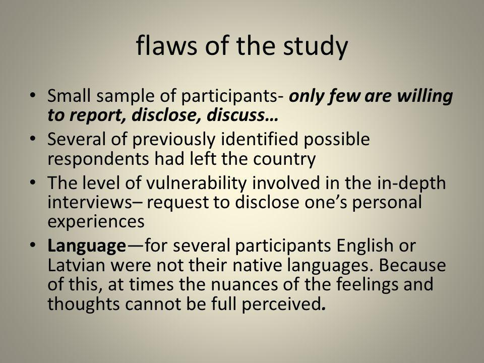 flaws of the study Small sample of participants- only few are willing to report, disclose, discuss…