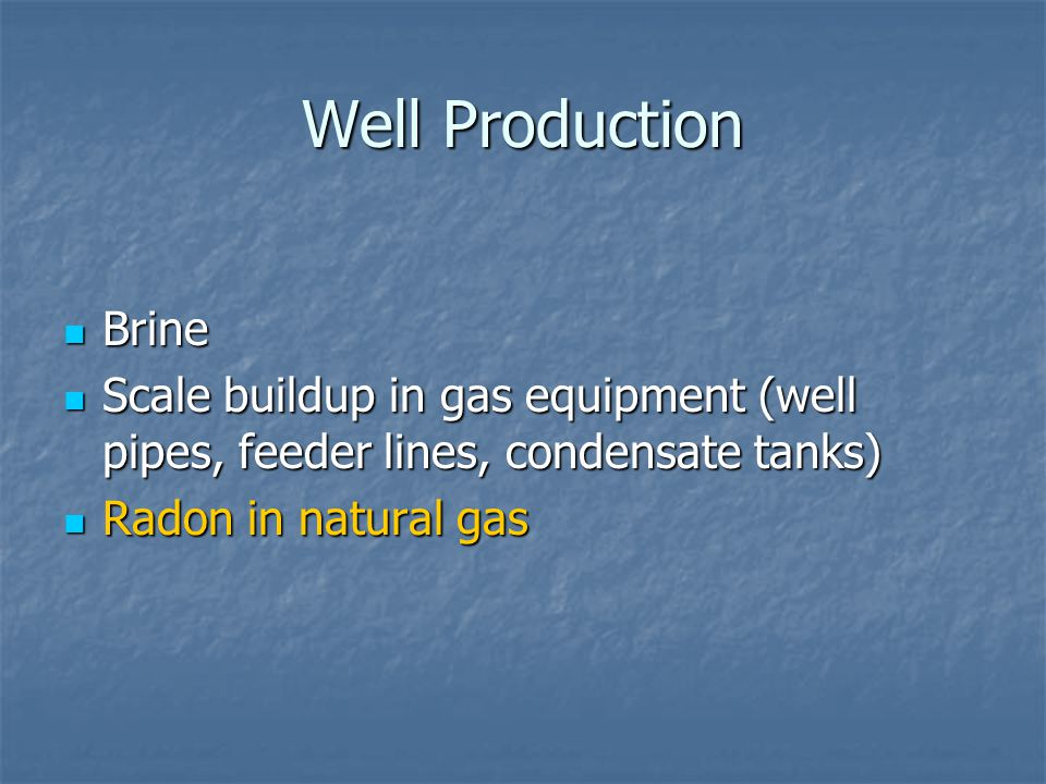 Well Production Brine. Scale buildup in gas equipment (well pipes, feeder lines, condensate tanks)