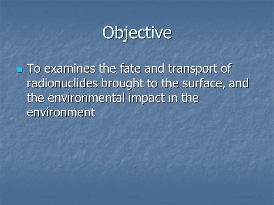 Objective To examines the fate and transport of radionuclides brought to the surface, and the environmental impact in the environment.