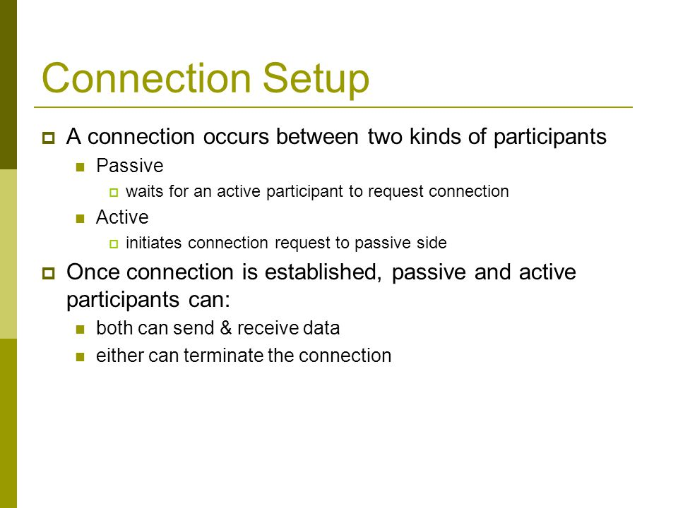 Connection Setup A connection occurs between two kinds of participants
