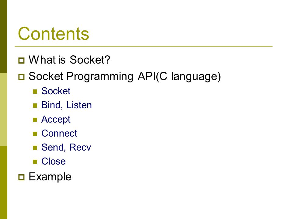 Contents What is Socket Socket Programming API(C language) Example