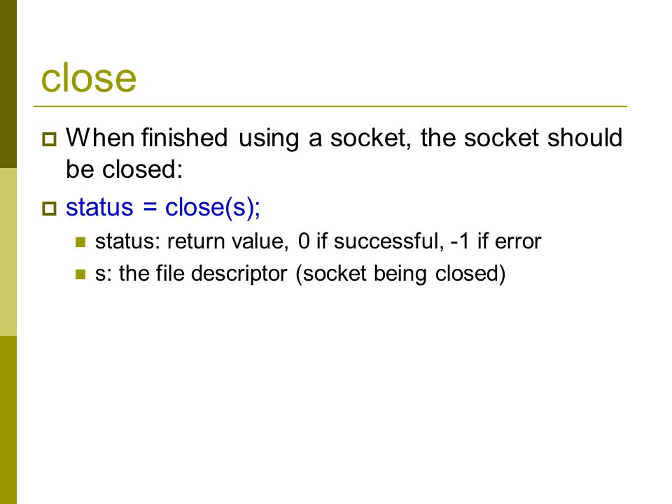 close When finished using a socket, the socket should be closed: