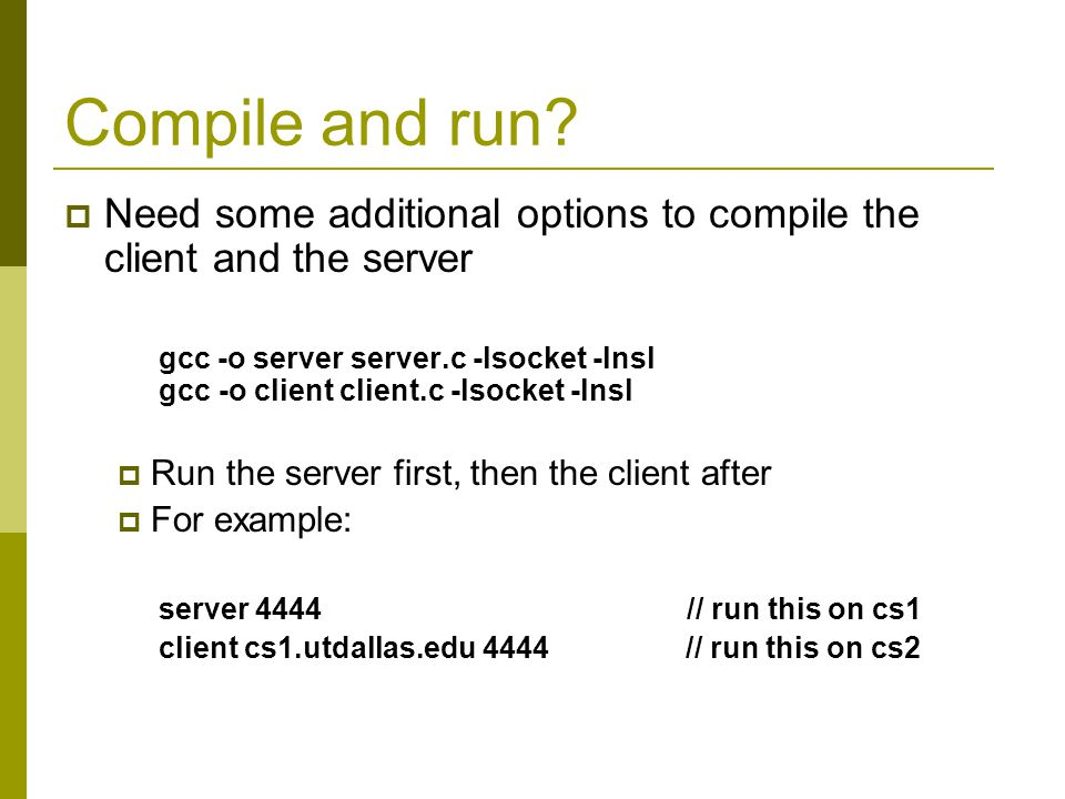 Compile and run Need some additional options to compile the client and the server.