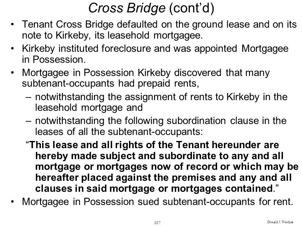 Cross Bridge (cont'd) Tenant Cross Bridge defaulted on the ground lease and on its note to Kirkeby, its leasehold mortgagee.