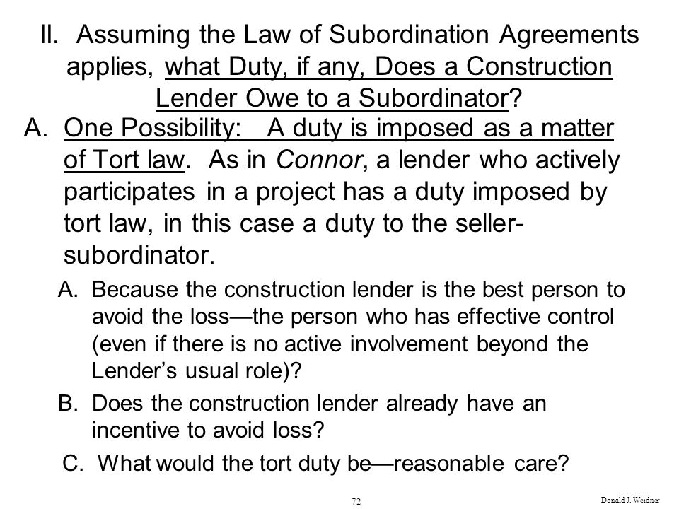 II. Assuming the Law of Subordination Agreements applies, what Duty, if any, Does a Construction Lender Owe to a Subordinator