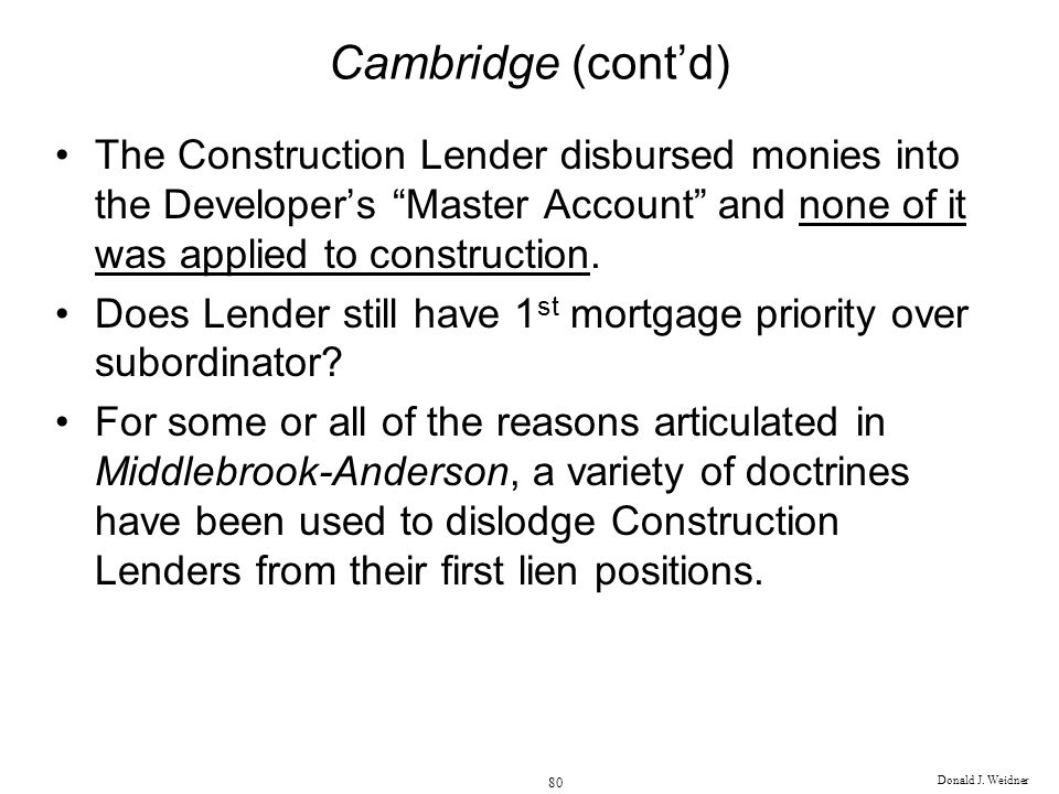 Cambridge (cont'd) The Construction Lender disbursed monies into the Developer's Master Account and none of it was applied to construction.