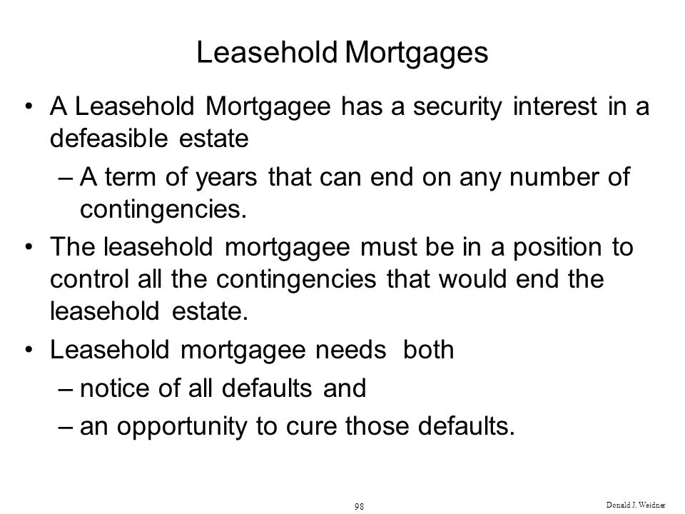 Leasehold Mortgages A Leasehold Mortgagee has a security interest in a defeasible estate.