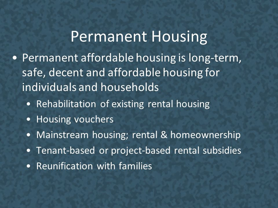 Permanent Housing Permanent affordable housing is long-term, safe, decent and affordable housing for individuals and households.