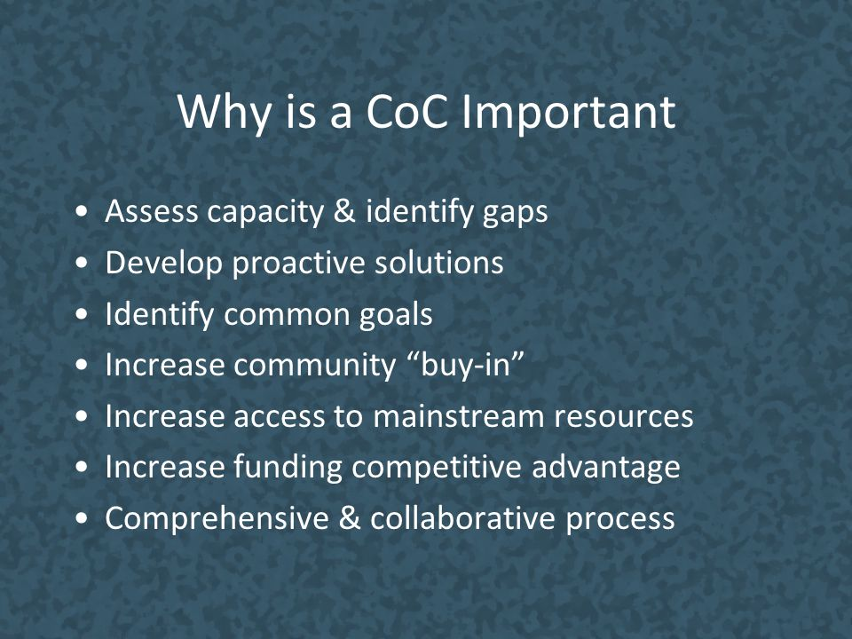 Why is a CoC Important Assess capacity & identify gaps
