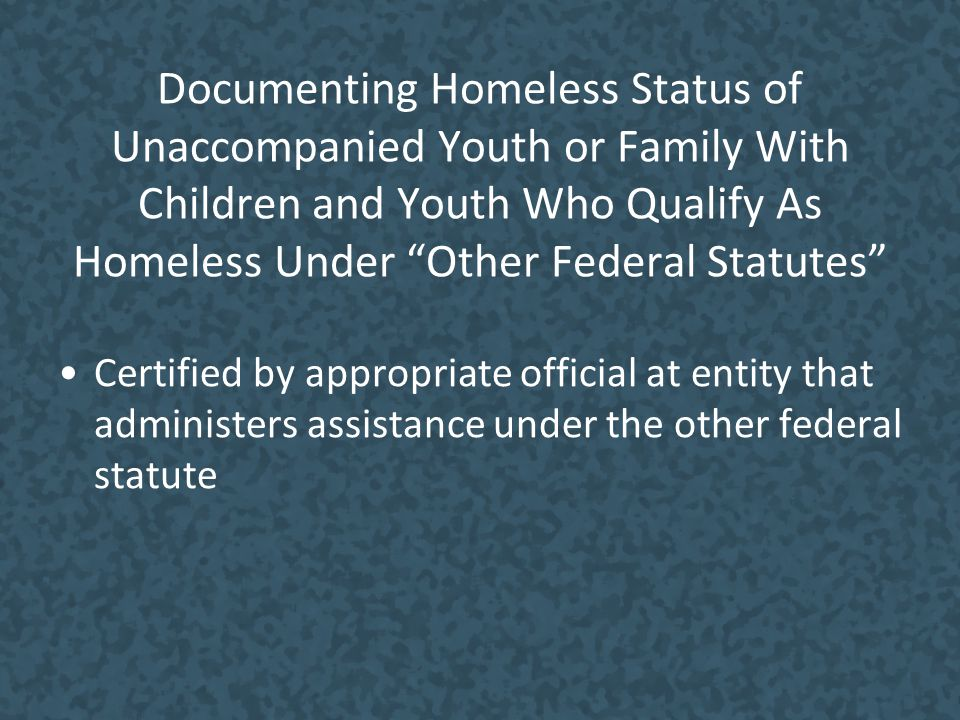 Documenting Homeless Status of Unaccompanied Youth or Family With Children and Youth Who Qualify As Homeless Under Other Federal Statutes