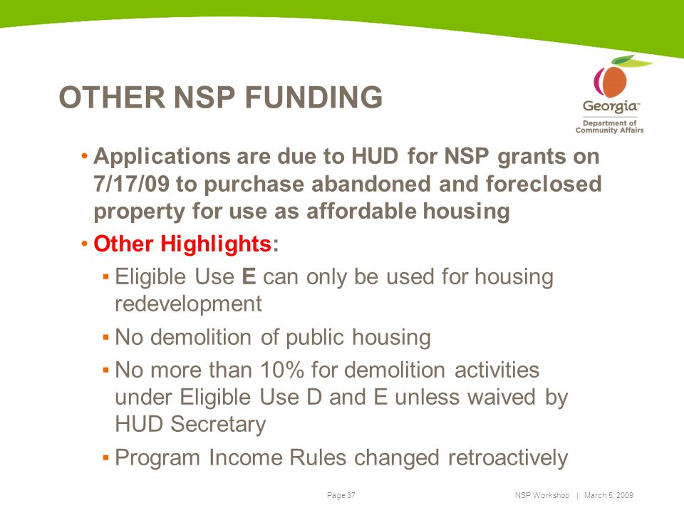 OTHER NSP FUNDING Applications are due to HUD for NSP grants on 7/17/09 to purchase abandoned and foreclosed property for use as affordable housing.