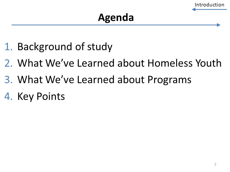 Agenda Background of study. What We've Learned about Homeless Youth. What We've Learned about Programs.