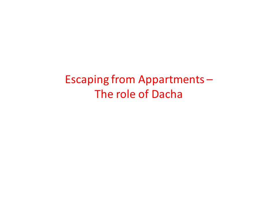 Escaping from Appartments – The role of Dacha