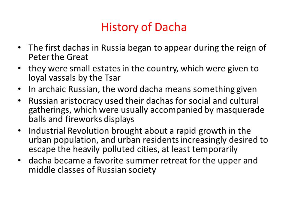 History of Dacha The first dachas in Russia began to appear during the reign of Peter the Great.