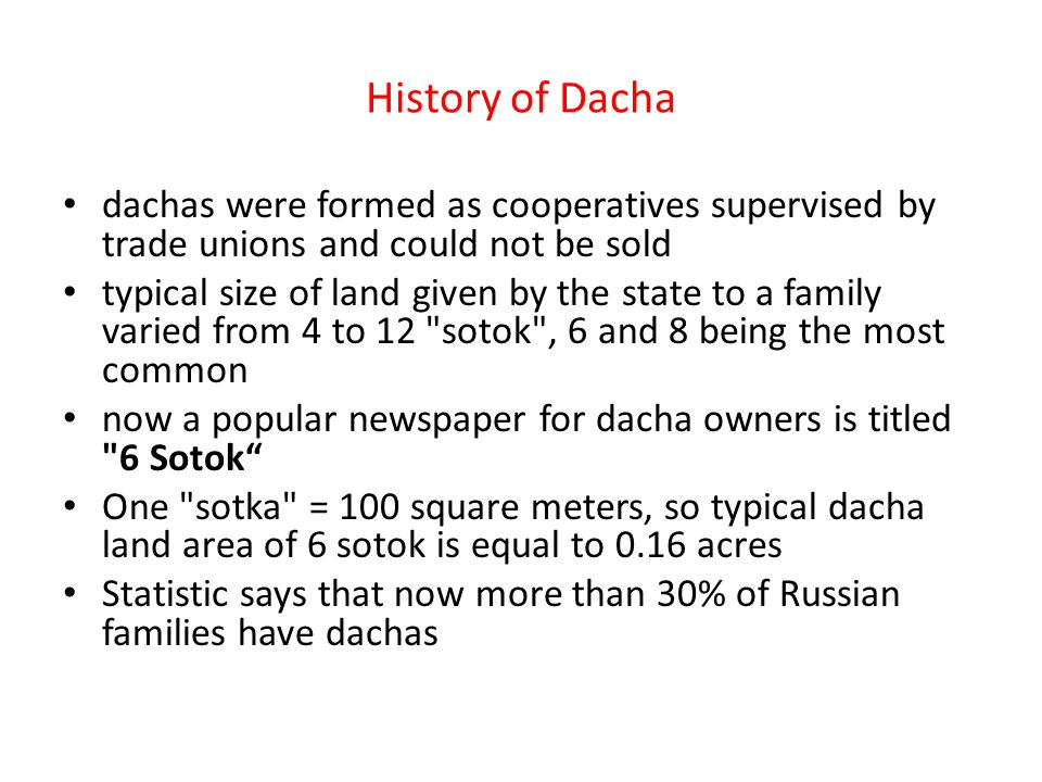 History of Dacha dachas were formed as cooperatives supervised by trade unions and could not be sold.