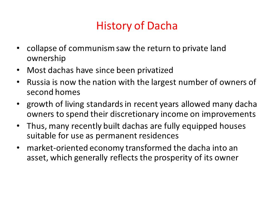History of Dacha collapse of communism saw the return to private land ownership. Most dachas have since been privatized.