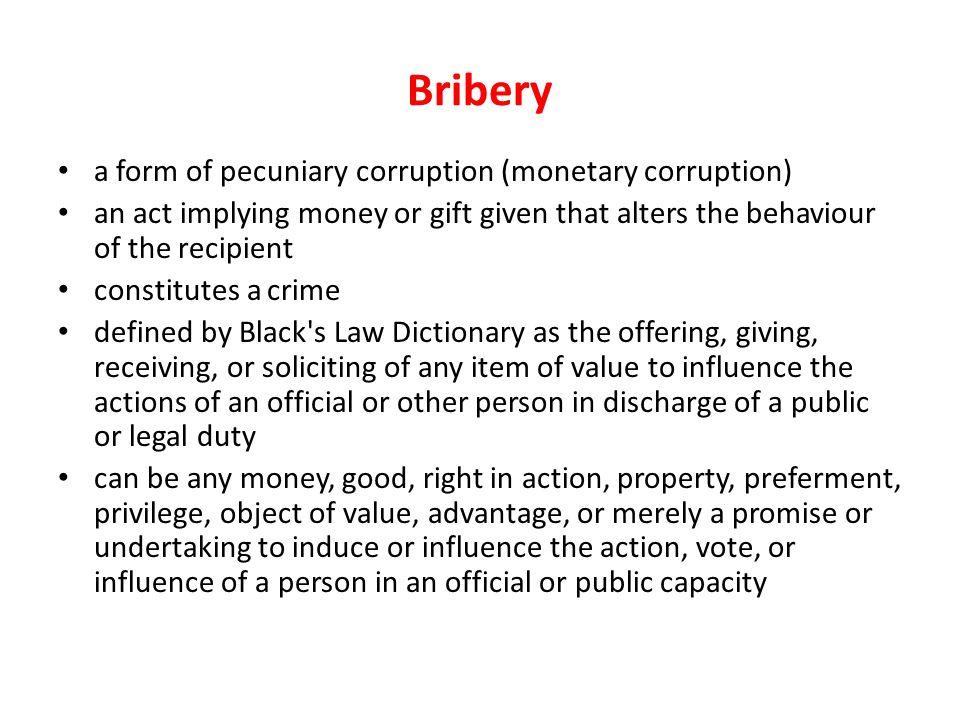 Bribery a form of pecuniary corruption (monetary corruption)