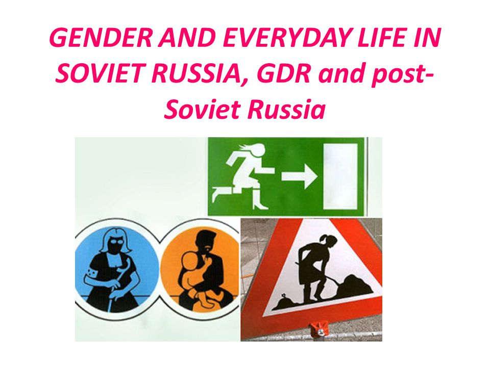 GENDER AND EVERYDAY LIFE IN SOVIET RUSSIA, GDR and post-Soviet Russia