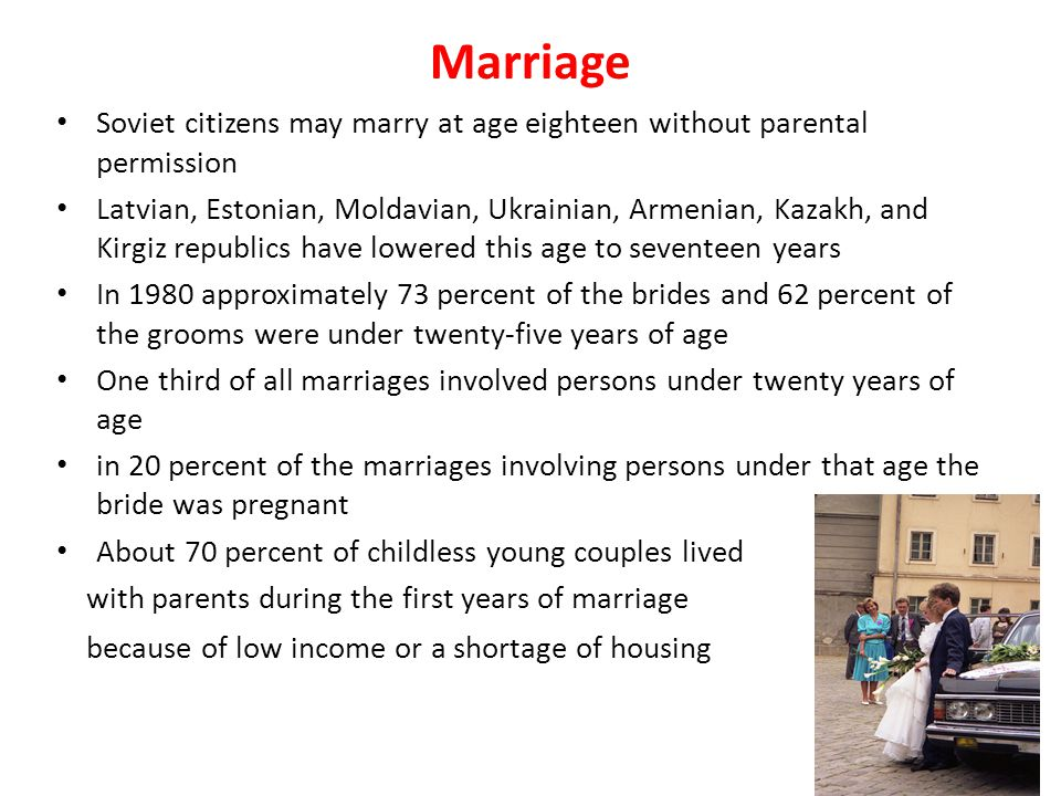 Marriage Soviet citizens may marry at age eighteen without parental permission.
