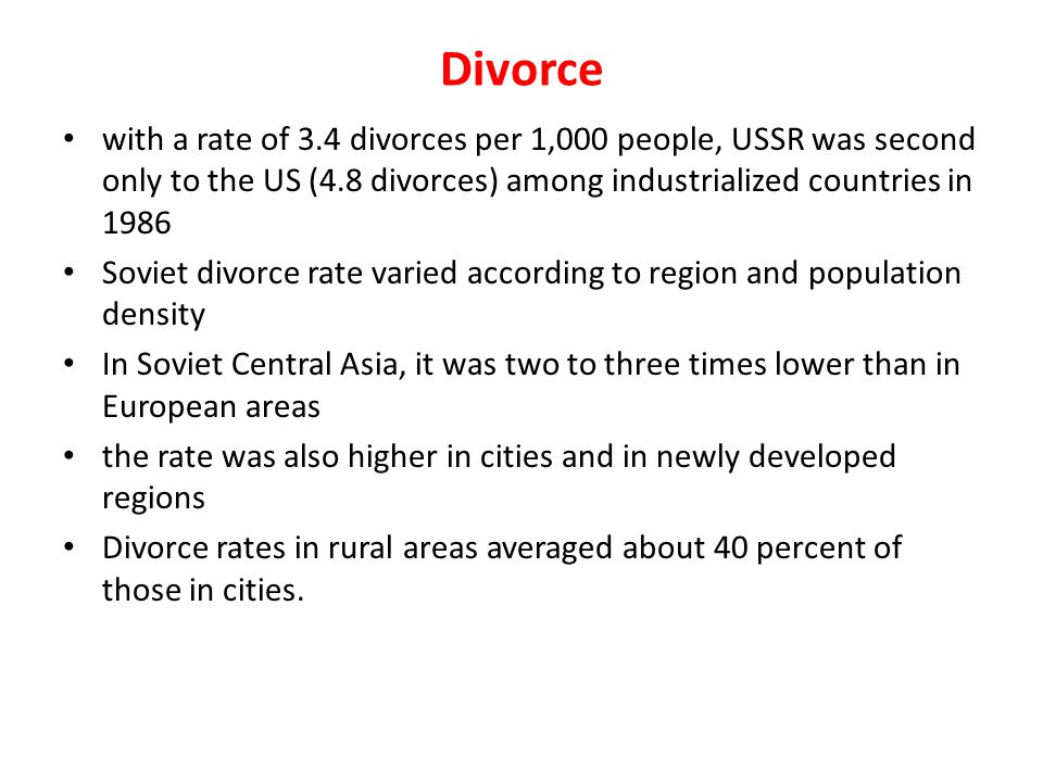 Divorce with a rate of 3.4 divorces per 1,000 people, USSR was second only to the US (4.8 divorces) among industrialized countries in 1986.