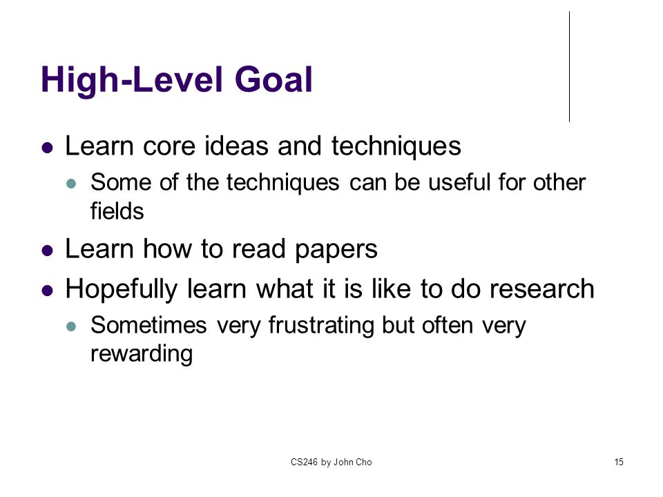 High-Level Goal Learn core ideas and techniques
