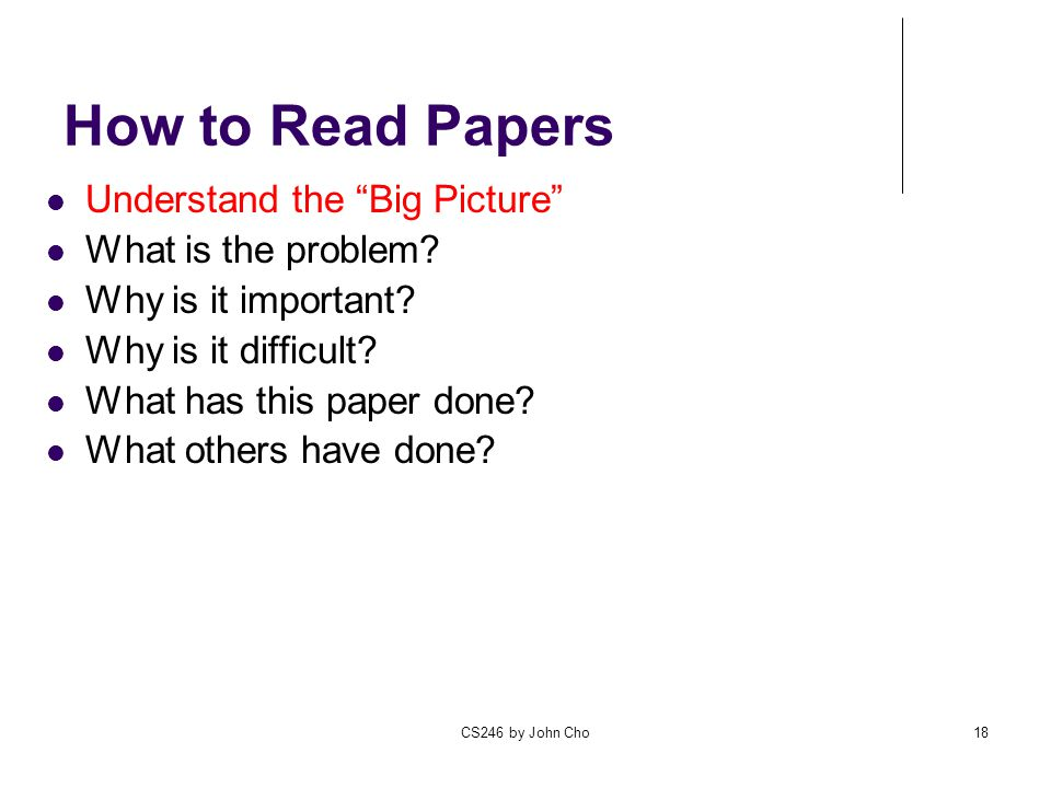 How to Read Papers Understand the Big Picture What is the problem