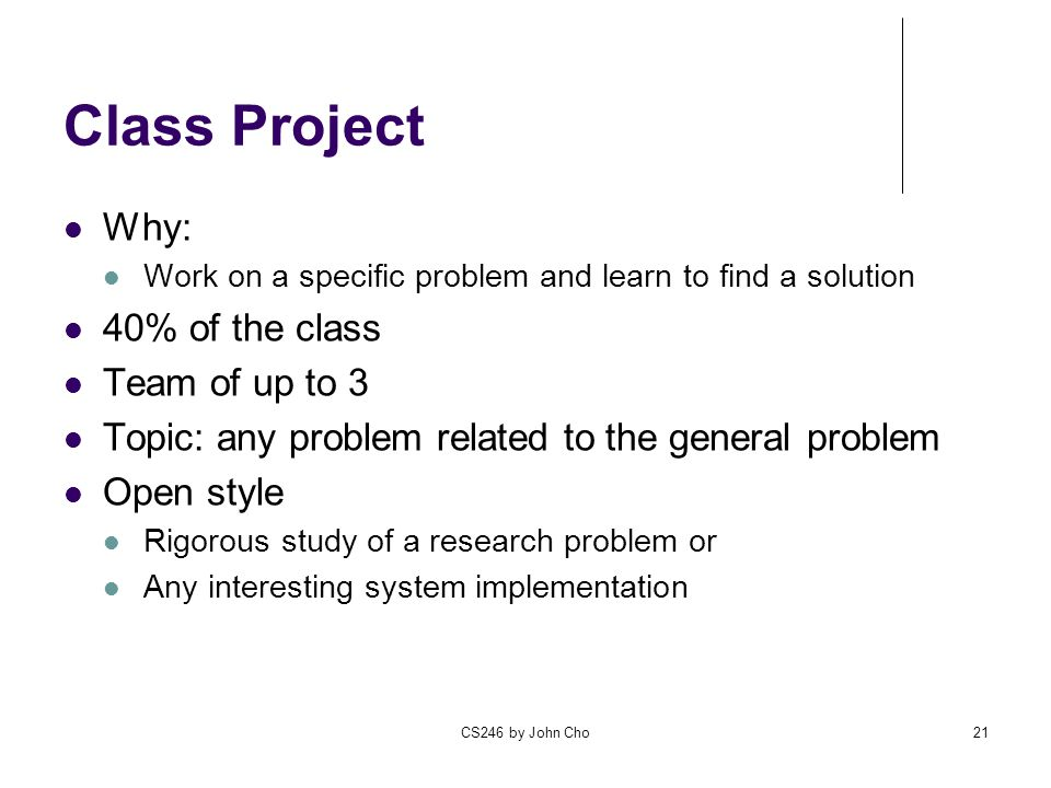 Class Project Why: 40% of the class Team of up to 3