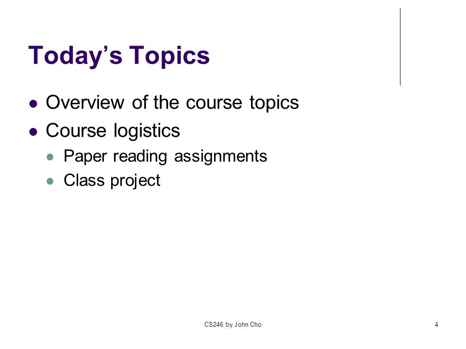 Today's Topics Overview of the course topics Course logistics