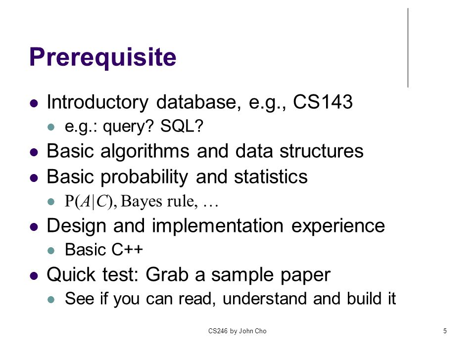 Prerequisite Introductory database, e.g., CS143