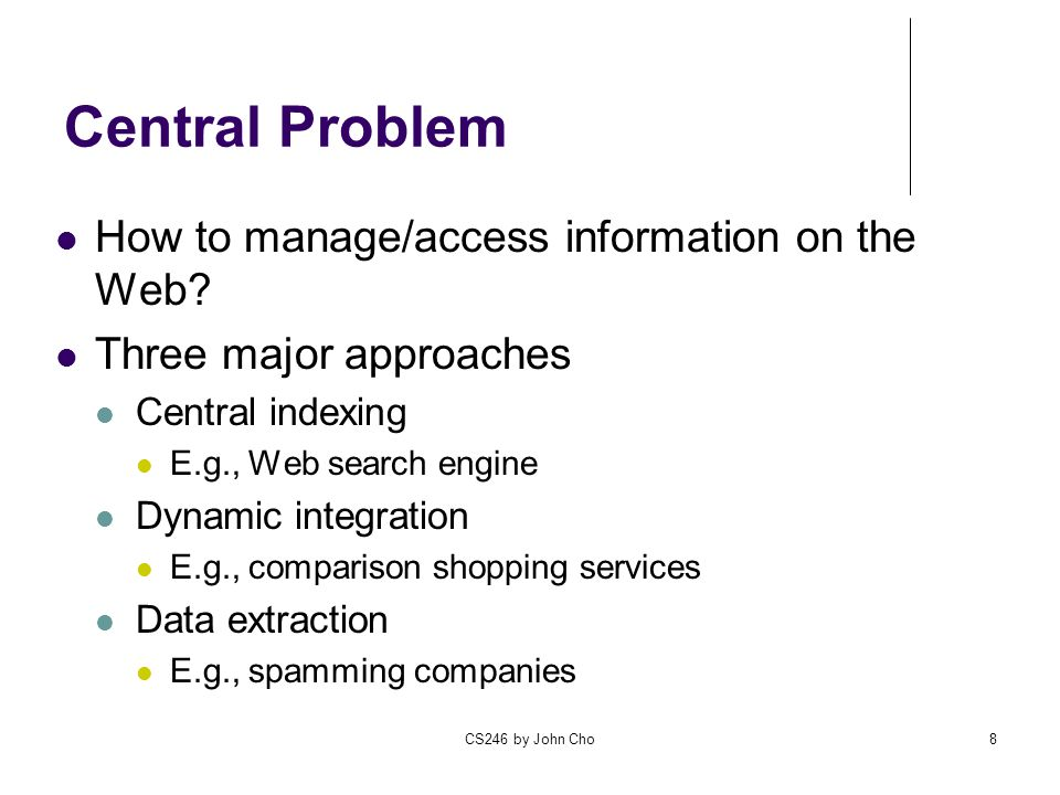 Central Problem How to manage/access information on the Web