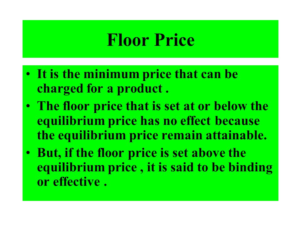 Floor Price It is the minimum price that can be charged for a product .