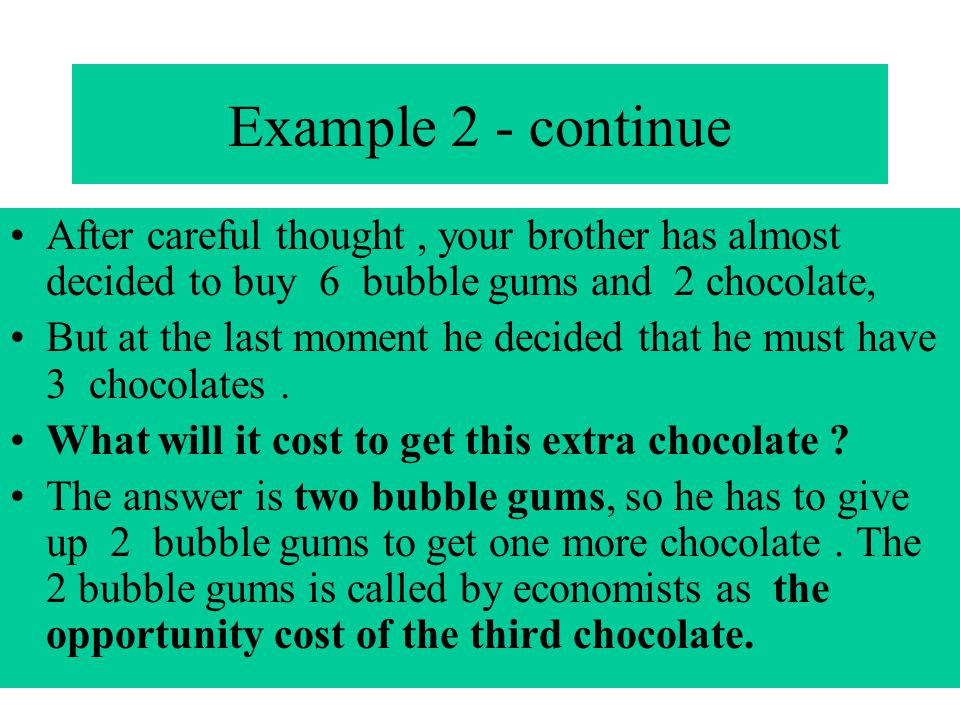 Example 2 - continue After careful thought , your brother has almost decided to buy 6 bubble gums and 2 chocolate,