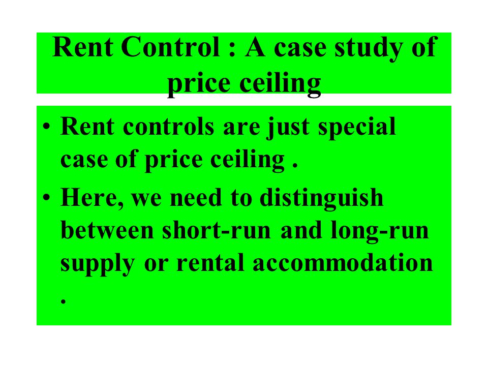 Rent Control : A case study of price ceiling