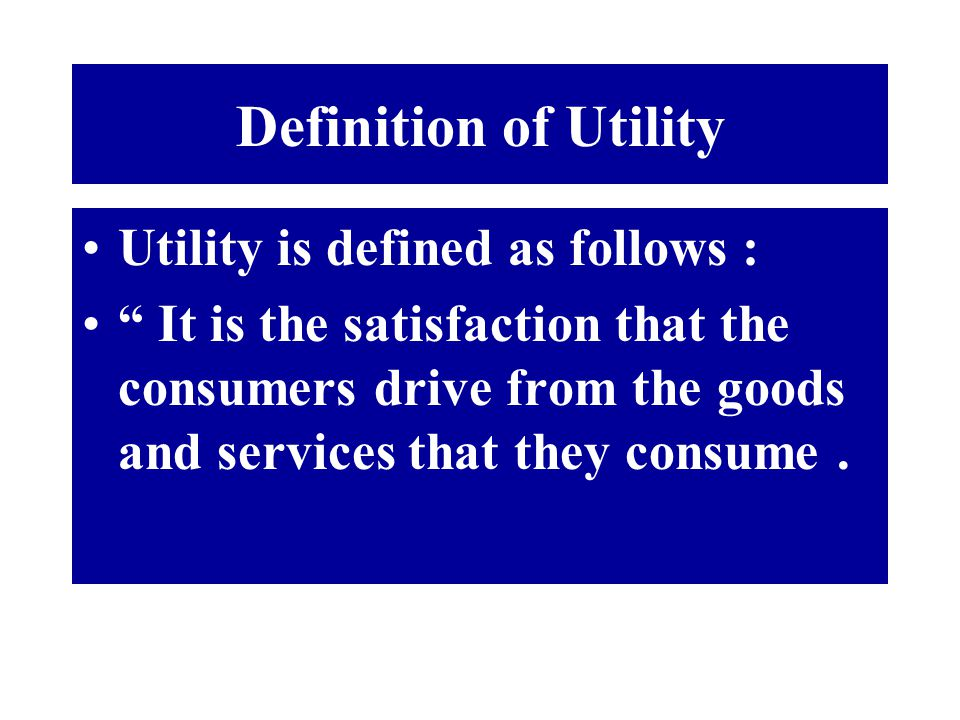 Definition of Utility Utility is defined as follows :