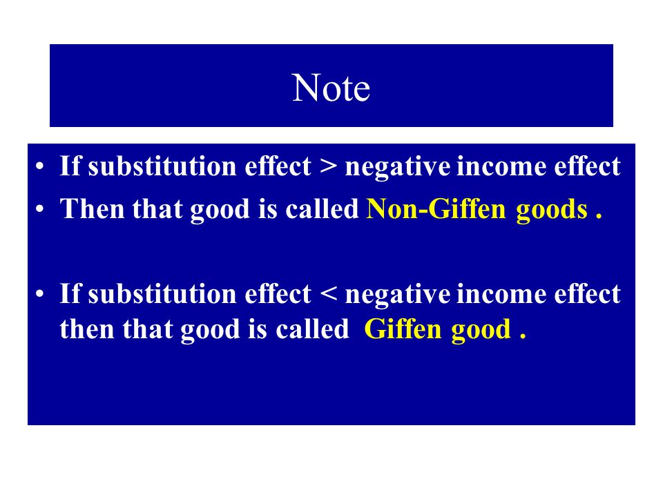 Note If substitution effect > negative income effect