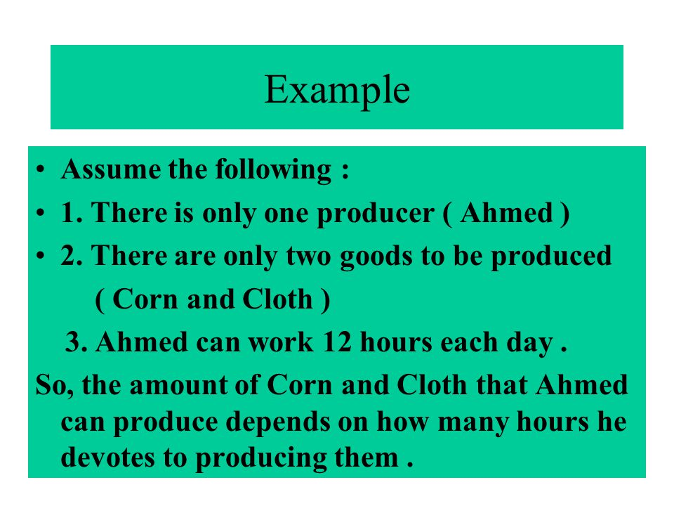 Example Assume the following : 1. There is only one producer ( Ahmed )