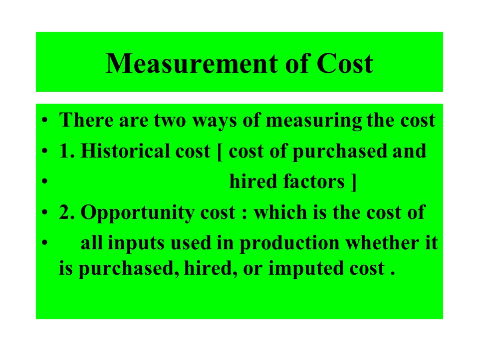 Measurement of Cost There are two ways of measuring the cost