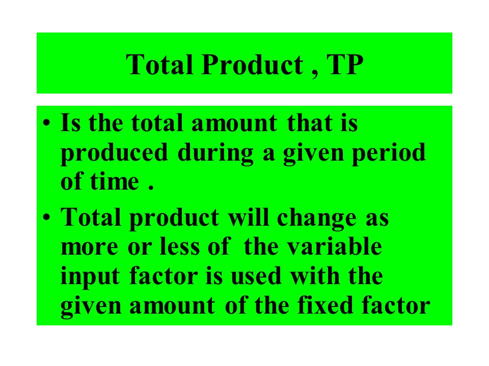 Total Product , TP Is the total amount that is produced during a given period of time .