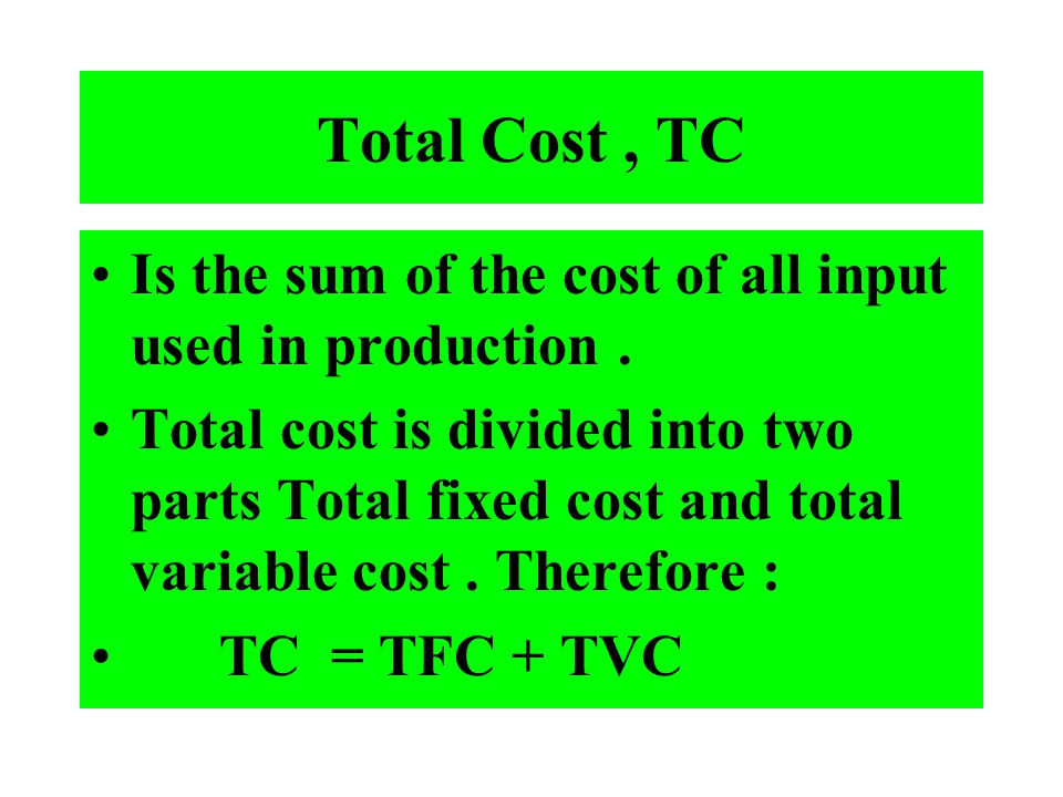 Total Cost , TC Is the sum of the cost of all input used in production .