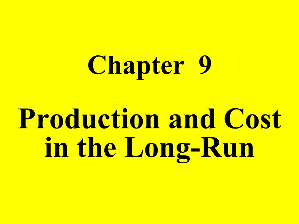 Production and Cost in the Long-Run