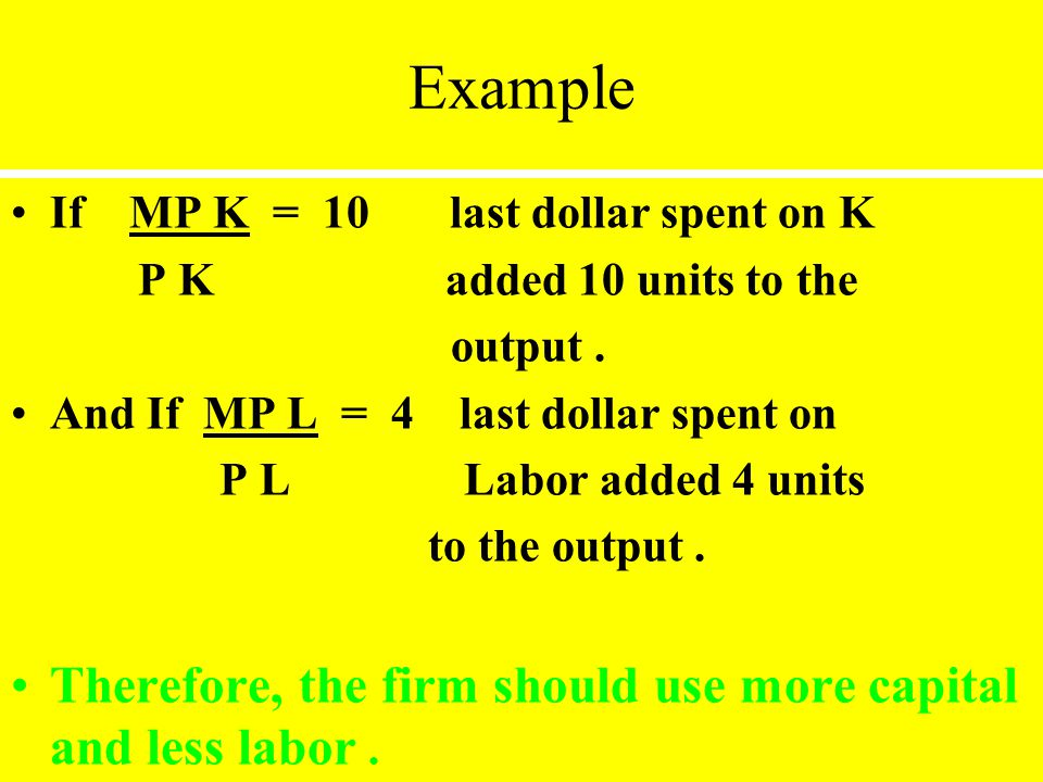 Example Therefore, the firm should use more capital and less labor .