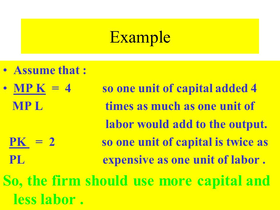 Example So, the firm should use more capital and less labor .