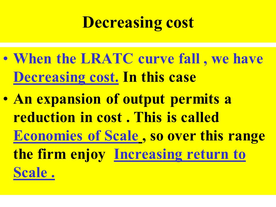 Decreasing cost When the LRATC curve fall , we have Decreasing cost. In this case.
