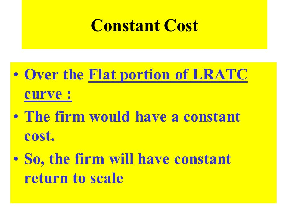 Constant Cost Over the Flat portion of LRATC curve :