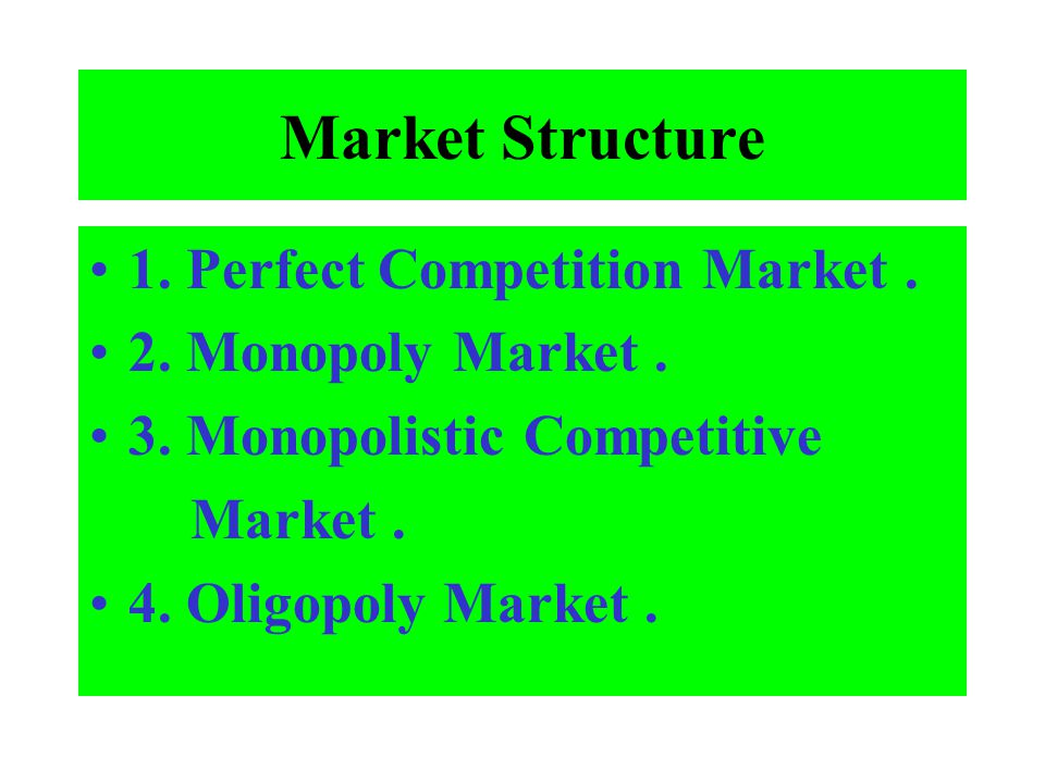 Market Structure 1. Perfect Competition Market . 2. Monopoly Market .