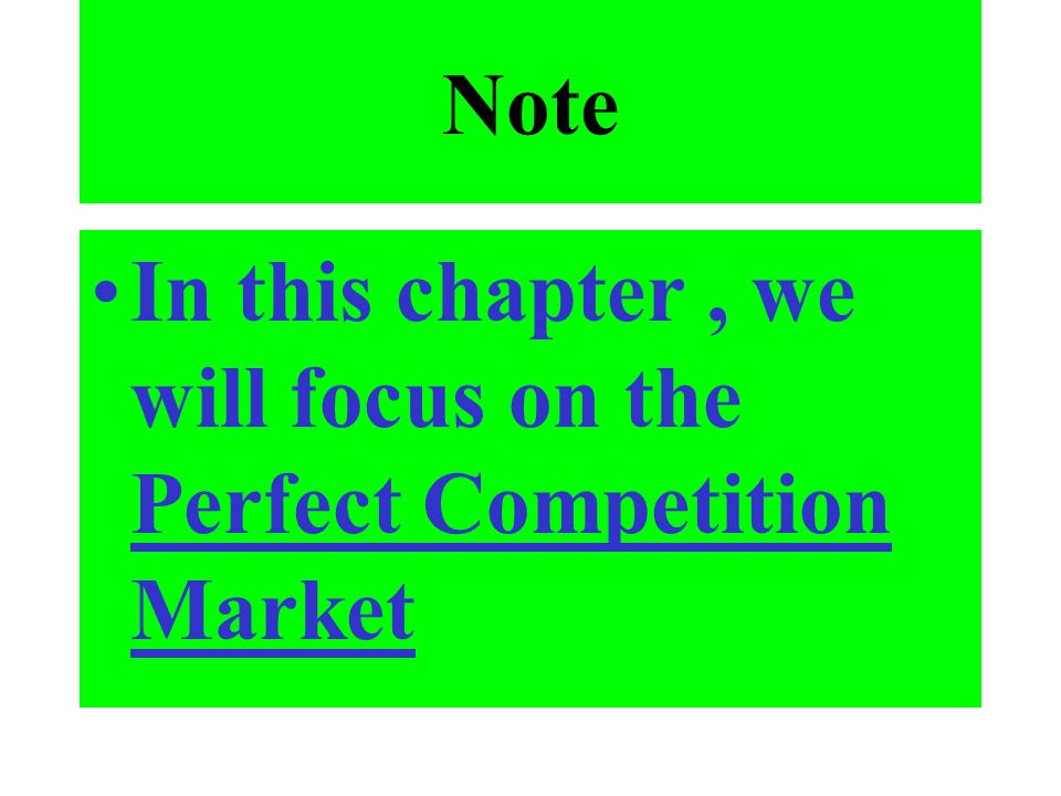 Note In this chapter , we will focus on the Perfect Competition Market
