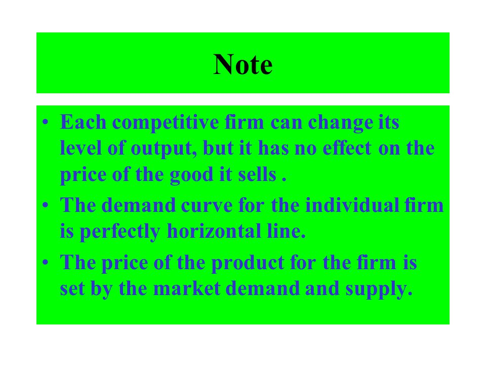 Note Each competitive firm can change its level of output, but it has no effect on the price of the good it sells .