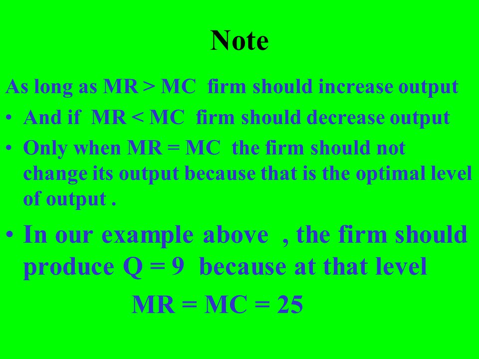 Note As long as MR > MC firm should increase output. And if MR < MC firm should decrease output.